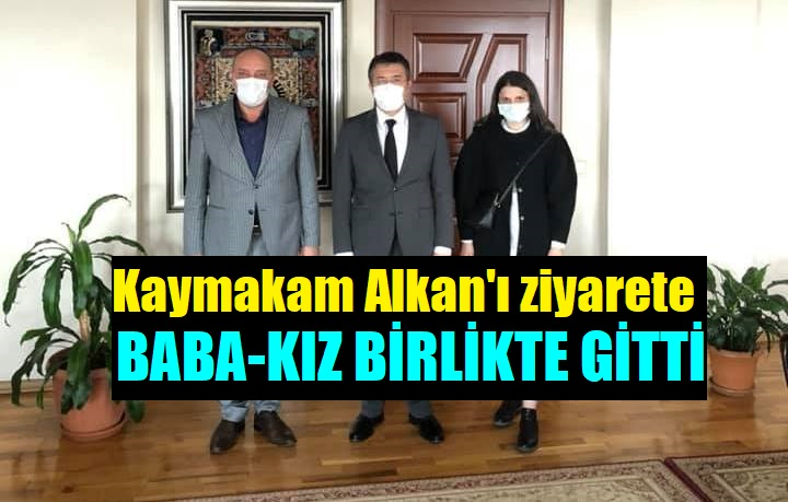 Baba-kız siyasetçiler Kaymakam Alkan'ı ziyaret etti!