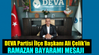 DEVA Partisi İlçe Başkanı Çelik'in Ramazan Bayram Mesajı