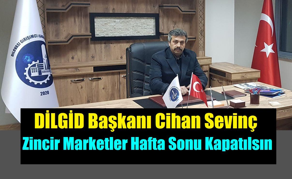 """DİLGİAD Başkanı Sevinç """" Cumartesi ve Pazar Günleri Zincir Marketler Tam Kapatılsın'"""
