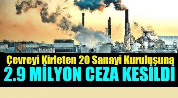 Çevreyi Kirleten Sanayi Kuruluşlarına Ceza Yağdı!