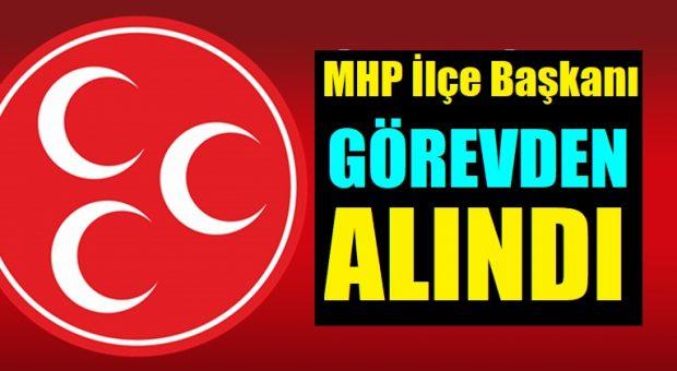 MHP'de İlçe Başkanı Görevden Alındı, Yönetim Feshedildi!